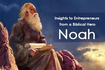 Insights to Entrepreneurs  from a Biblical Hero Noah